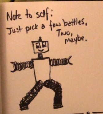A drawing of a robot in a yoga pose. The caption says 'just pick a few battles, two maybe.'